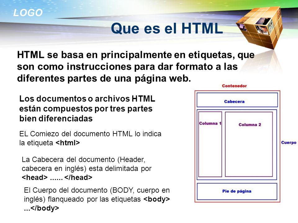 LOGO Que es el HTML HTML se basa en principalmente en etiquetas, que son como instrucciones para dar formato a las diferentes partes de una página web