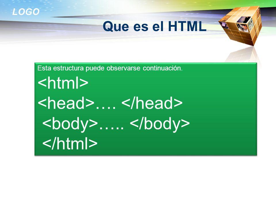 LOGO Que es el HTML Esta estructura puede observarse continuación. …. ….. Esta estructura puede observarse continuación. …. …..