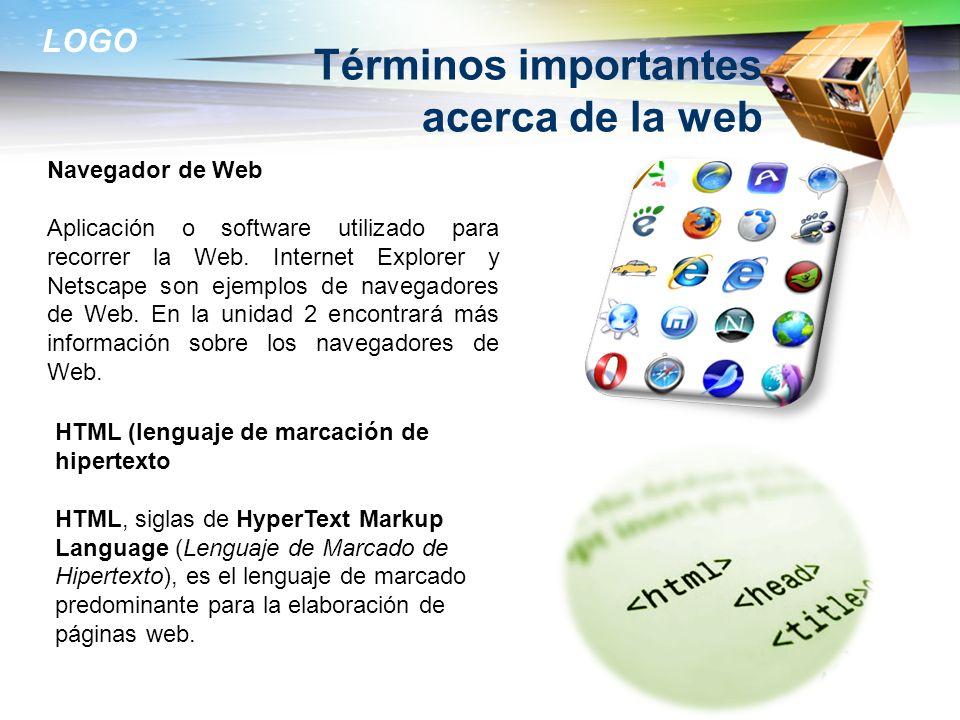 LOGO Términos importantes acerca de la web Navegador de Web Aplicación o software utilizado para recorrer la Web. Internet Explorer y Netscape son eje
