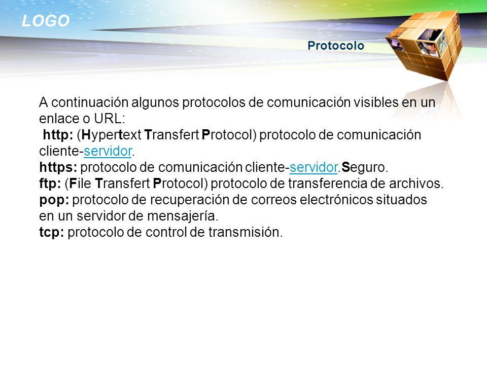 LOGO Protocolo A continuación algunos protocolos de comunicación visibles en un enlace o URL: http: (Hypertext Transfert Protocol) protocolo de comuni