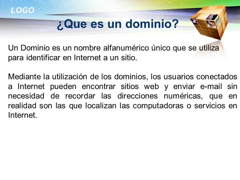 LOGO ¿Que es un dominio? Un Dominio es un nombre alfanumérico único que se utiliza para identificar en Internet a un sitio. Mediante la utilización de