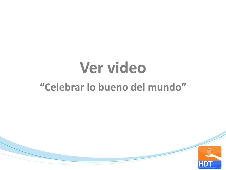Ver video Celebrar lo bueno del mundo