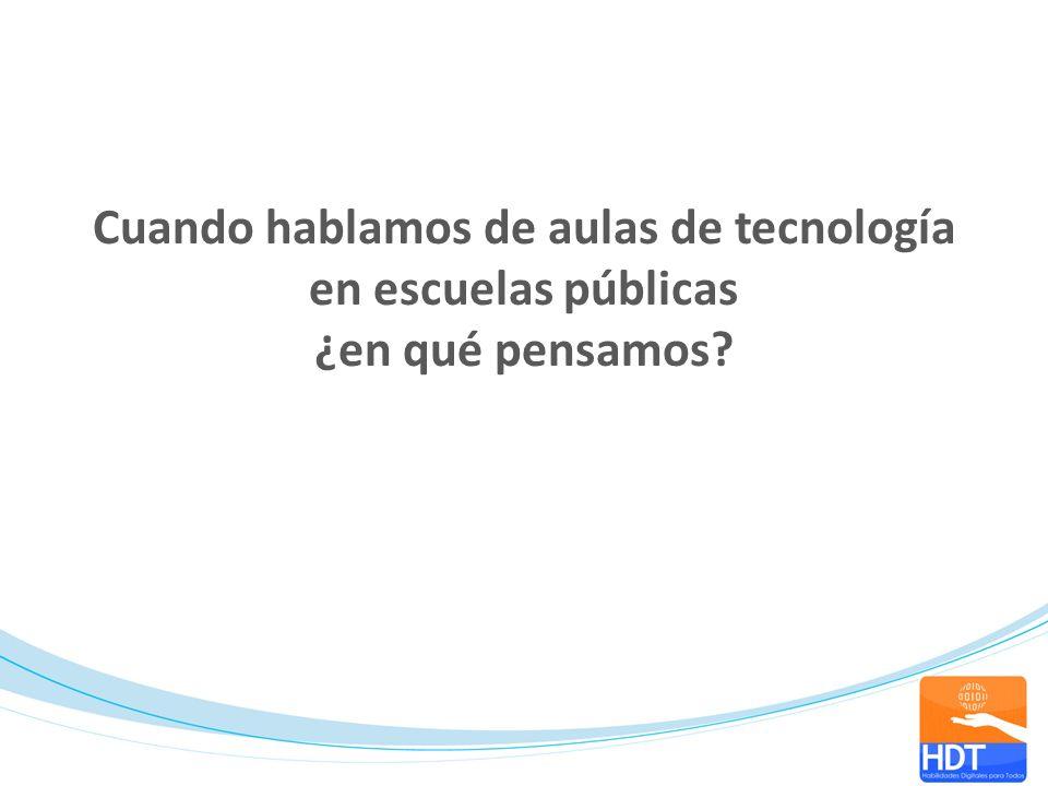 Cuando hablamos de aulas de tecnología en escuelas públicas ¿en qué pensamos?