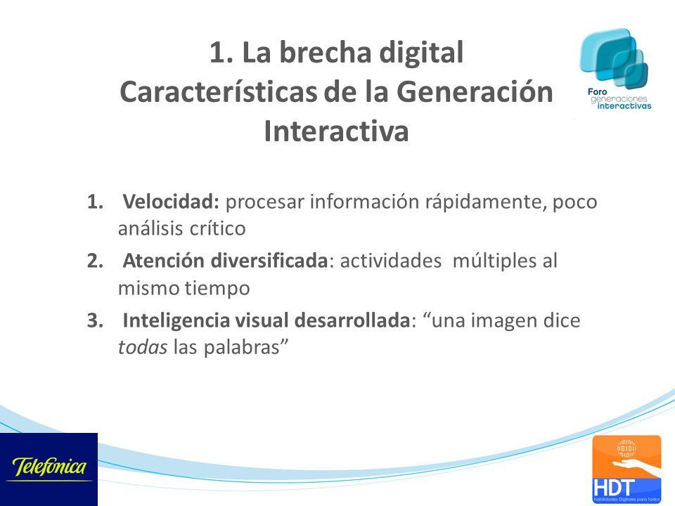 1. Velocidad: procesar información rápidamente, poco análisis crítico 2. Atención diversificada: actividades múltiples al mismo tiempo 3. Inteligencia