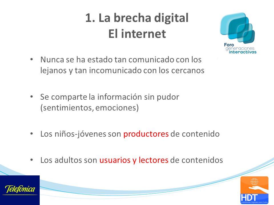1. La brecha digital El internet Nunca se ha estado tan comunicado con los lejanos y tan incomunicado con los cercanos Se comparte la información sin