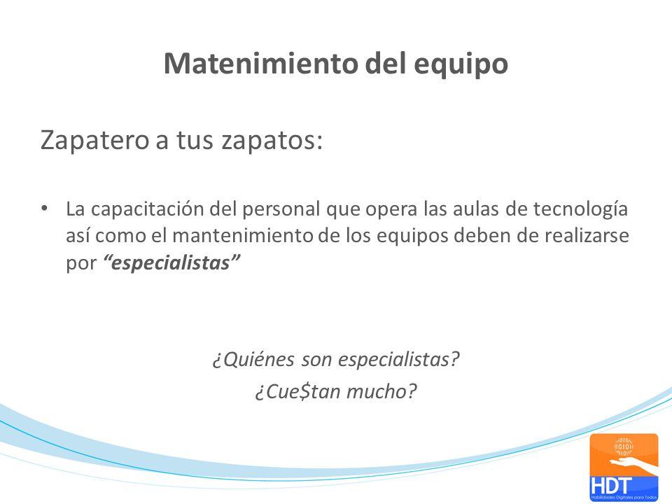Matenimiento del equipo Zapatero a tus zapatos: La capacitación del personal que opera las aulas de tecnología así como el mantenimiento de los equipo
