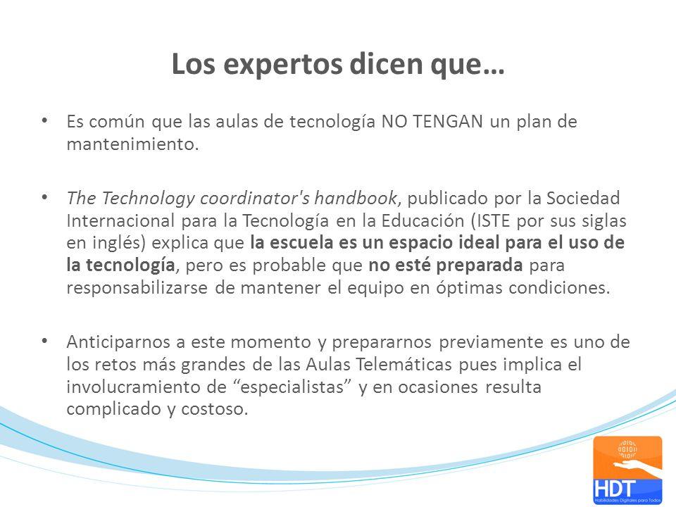 Los expertos dicen que… Es común que las aulas de tecnología NO TENGAN un plan de mantenimiento. The Technology coordinator's handbook, publicado por