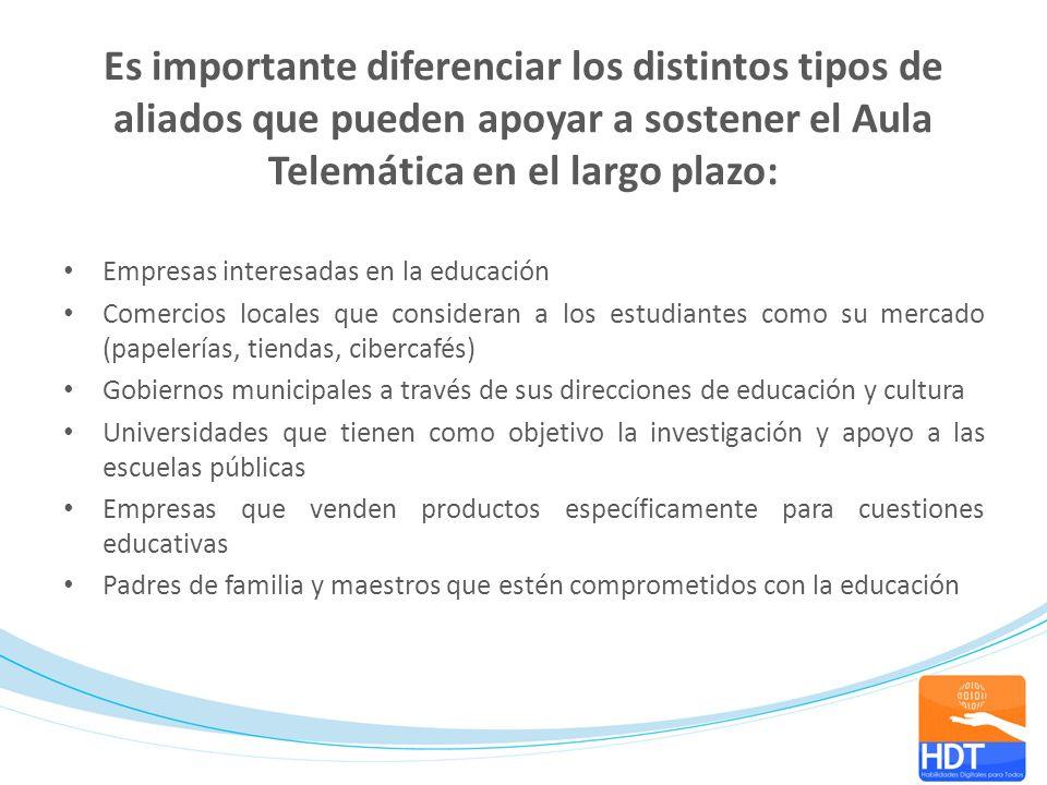Es importante diferenciar los distintos tipos de aliados que pueden apoyar a sostener el Aula Telemática en el largo plazo: Empresas interesadas en la