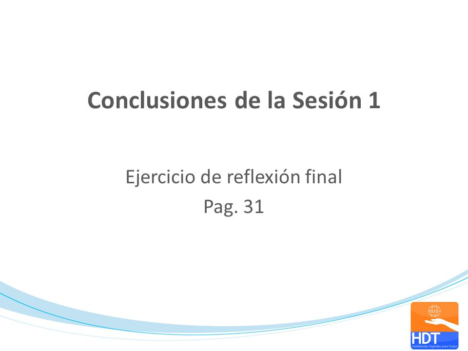 Conclusiones de la Sesión 1 Ejercicio de reflexión final Pag. 31