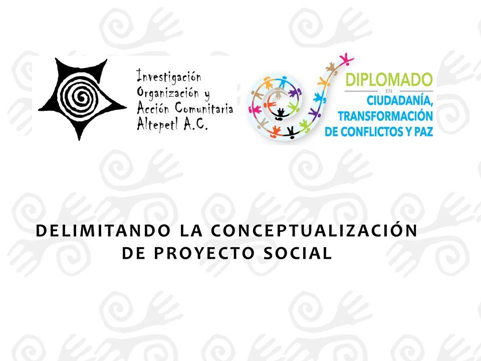 DELIMITANDO LA CONCEPTUALIZACIÓN DE PROYECTO SOCIAL
