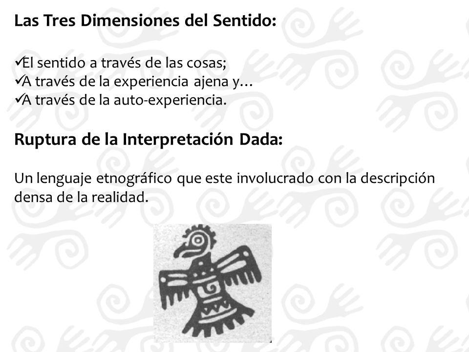 Las Tres Dimensiones del Sentido: El sentido a través de las cosas; A través de la experiencia ajena y… A través de la auto-experiencia.