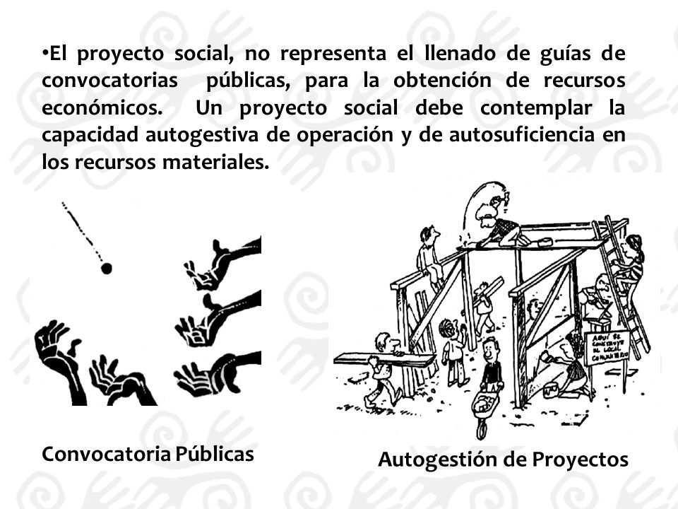 El proyecto social, no representa el llenado de guías de convocatorias públicas, para la obtención de recursos económicos.