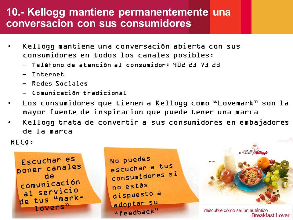 10.- Kellogg mantiene permanentemente una conversacion con sus consumidores Kellogg mantiene una conversación abierta con sus consumidores en todos lo