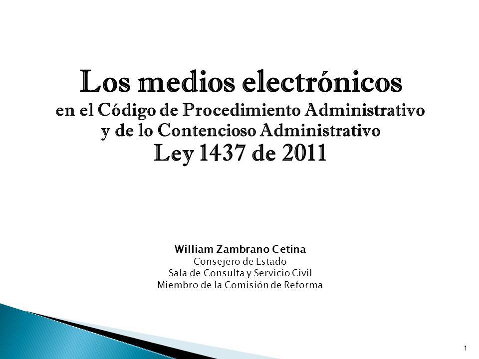 Los medios electrónicos en el Código de Procedimiento Administrativo y de lo Contencioso Administrativo Ley 1437 de 2011 William Zambrano Cetina Conse