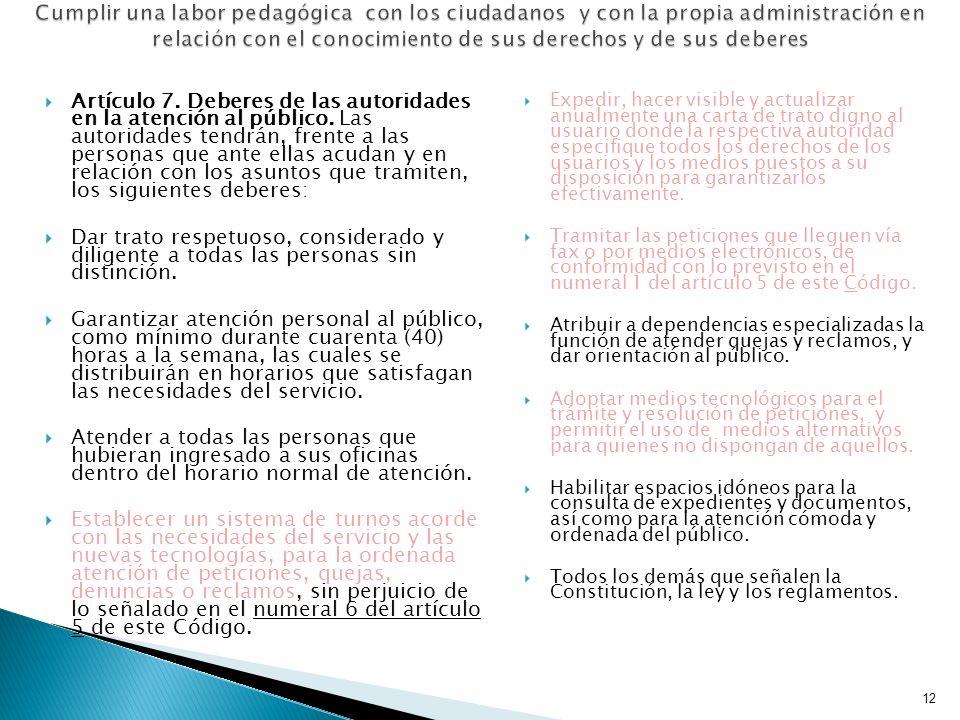12 Cumplir una labor pedagógica con los ciudadanos y con la propia administración en relación con el conocimiento de sus derechos y de sus deberes Art