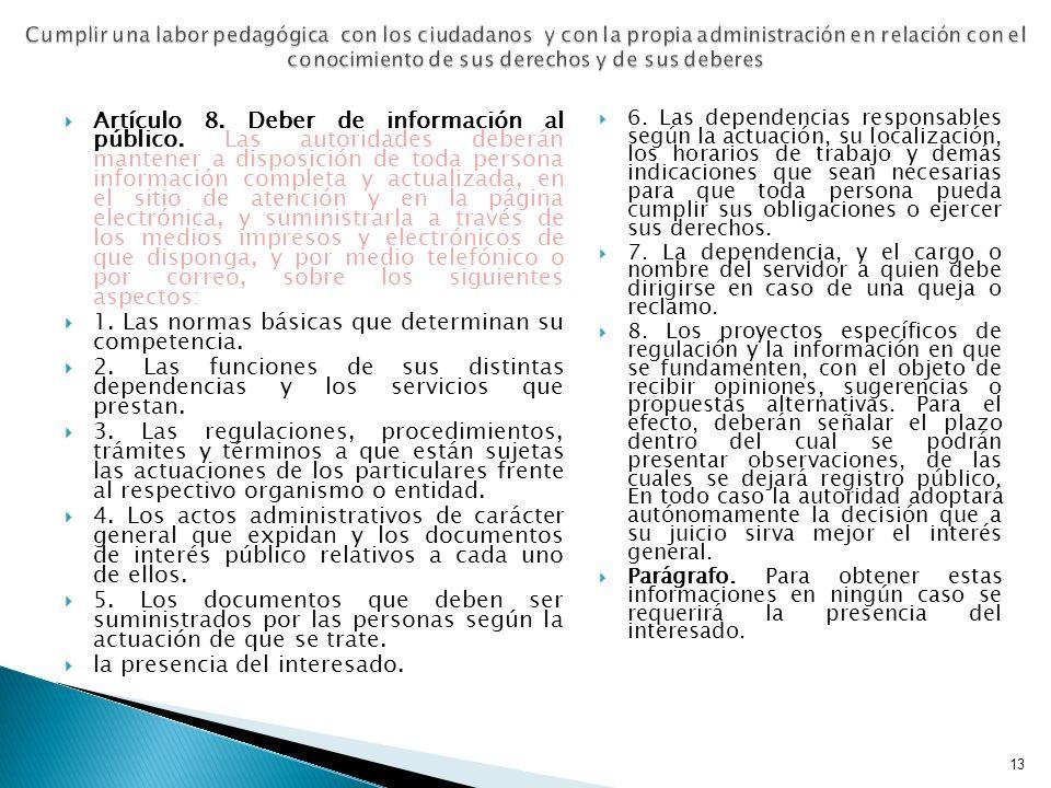 13 Cumplir una labor pedagógica con los ciudadanos y con la propia administración en relación con el conocimiento de sus derechos y de sus deberes Art