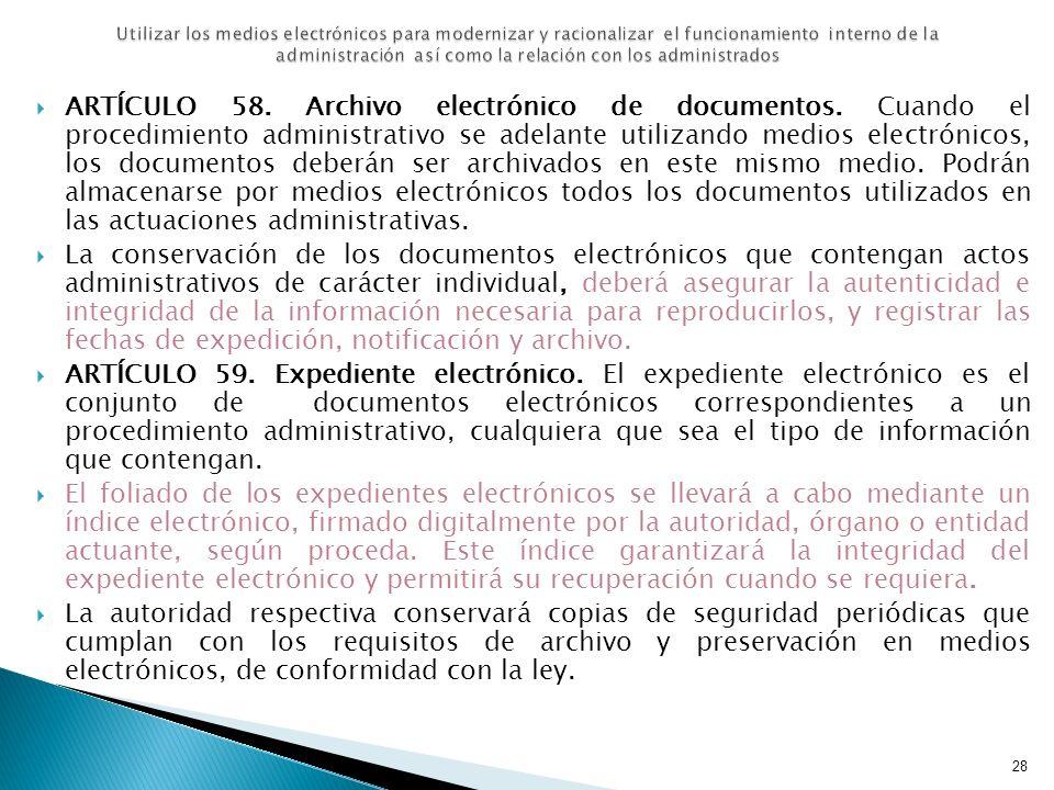 ARTÍCULO 58. Archivo electrónico de documentos. Cuando el procedimiento administrativo se adelante utilizando medios electrónicos, los documentos debe