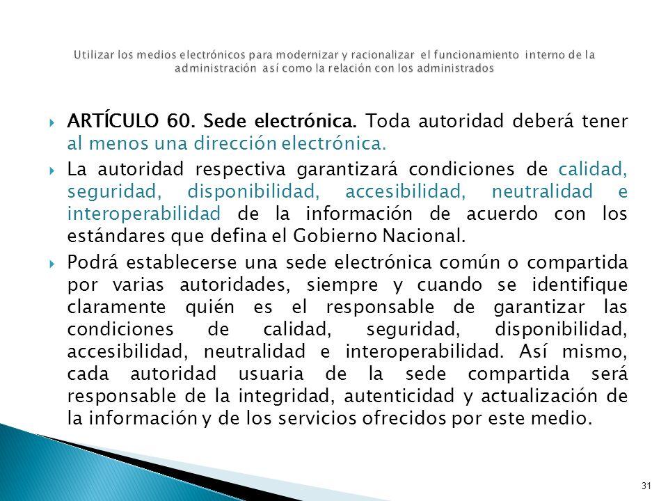 ARTÍCULO 60. Sede electrónica. Toda autoridad deberá tener al menos una dirección electrónica. La autoridad respectiva garantizará condiciones de cali