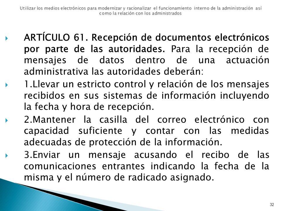 ARTÍCULO 61. Recepción de documentos electrónicos por parte de las autoridades. Para la recepción de mensajes de datos dentro de una actuación adminis