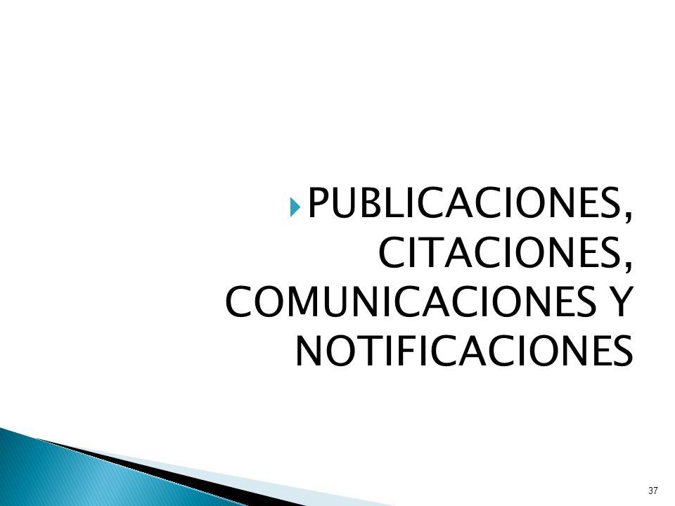 PUBLICACIONES, CITACIONES, COMUNICACIONES Y NOTIFICACIONES 37