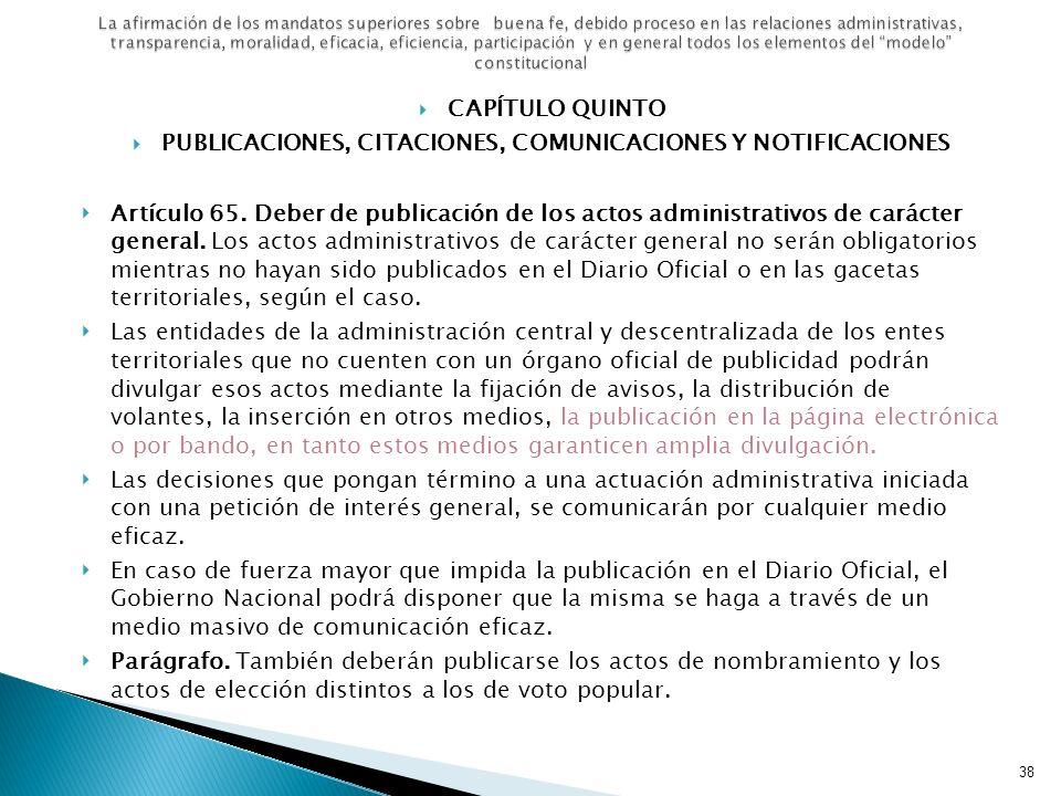 CAPÍTULO QUINTO PUBLICACIONES, CITACIONES, COMUNICACIONES Y NOTIFICACIONES Artículo 65. Deber de publicación de los actos administrativos de carácter