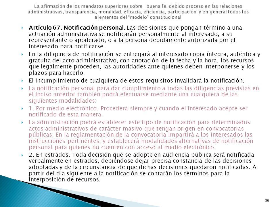 Artículo 67. Notificación personal. Las decisiones que pongan término a una actuación administrativa se notificarán personalmente al interesado, a su