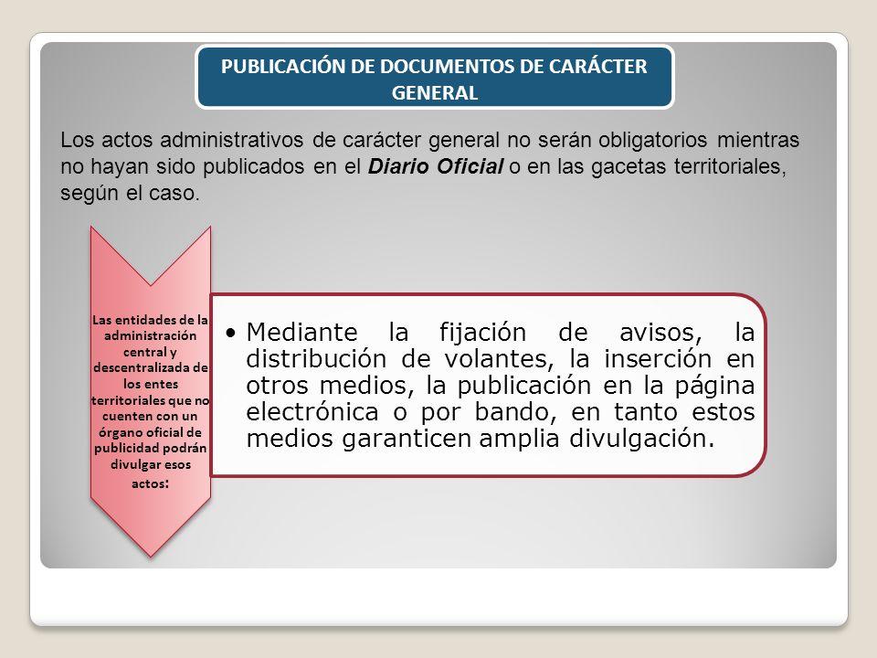 PUBLICACIÓN DE DOCUMENTOS DE CARÁCTER GENERAL Los actos administrativos de carácter general no serán obligatorios mientras no hayan sido publicados en