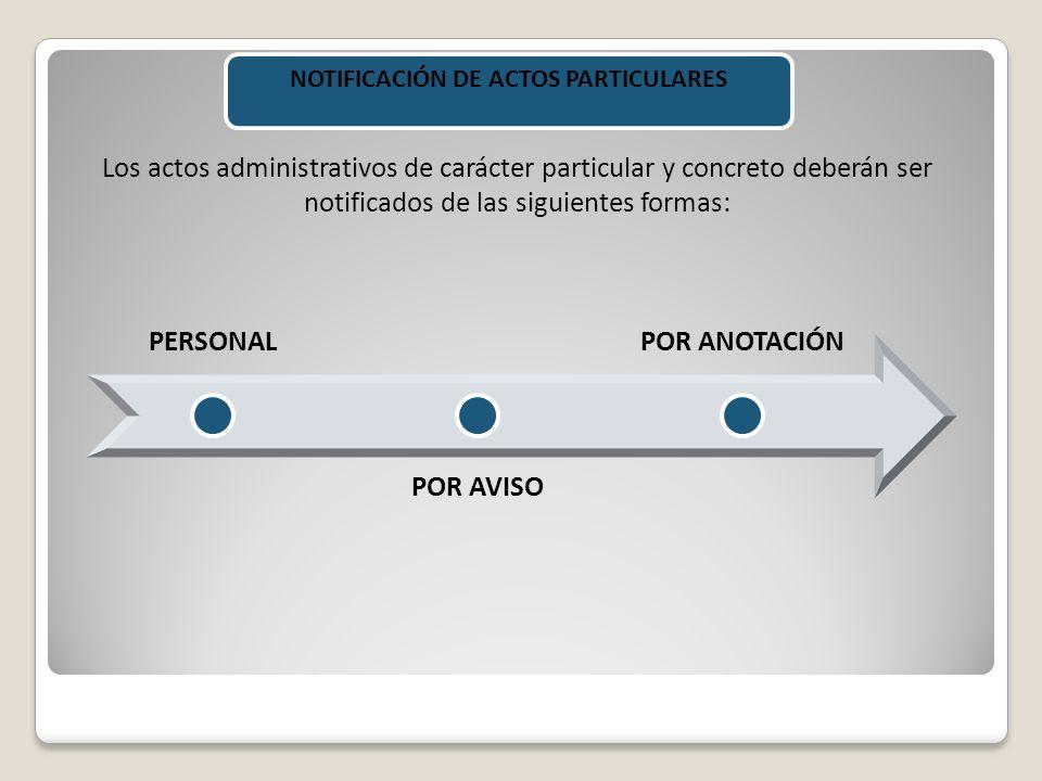 NOTIFICACIÓN DE ACTOS PARTICULARES Los actos administrativos de carácter particular y concreto deberán ser notificados de las siguientes formas: