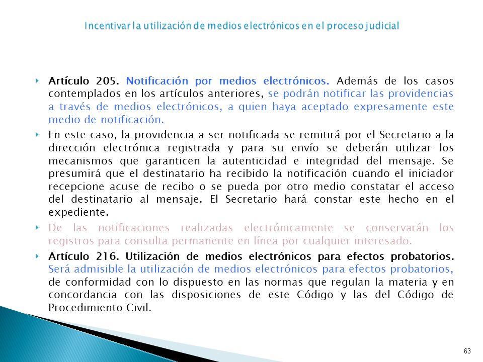 Artículo 205. Notificación por medios electrónicos. Además de los casos contemplados en los artículos anteriores, se podrán notificar las providencias