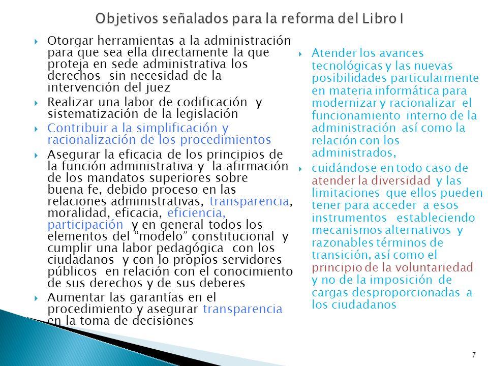 7 Objetivos señalados para la reforma del Libro I Otorgar herramientas a la administración para que sea ella directamente la que proteja en sede admin