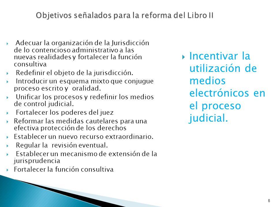8 Objetivos señalados para la reforma del Libro II Adecuar la organización de la Jurisdicción de lo contencioso administrativo a las nuevas realidades