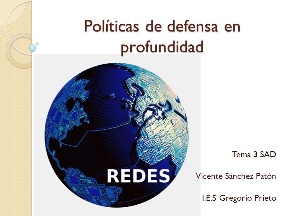 Políticas de defensa en profundidad Tema 3 SAD Vicente Sánchez Patón I.E.S Gregorio Prieto