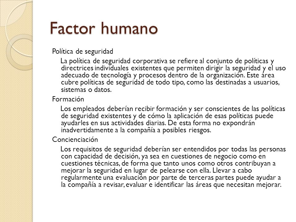 Factor humano Política de seguridad La política de seguridad corporativa se refiere al conjunto de políticas y directrices individuales existentes que