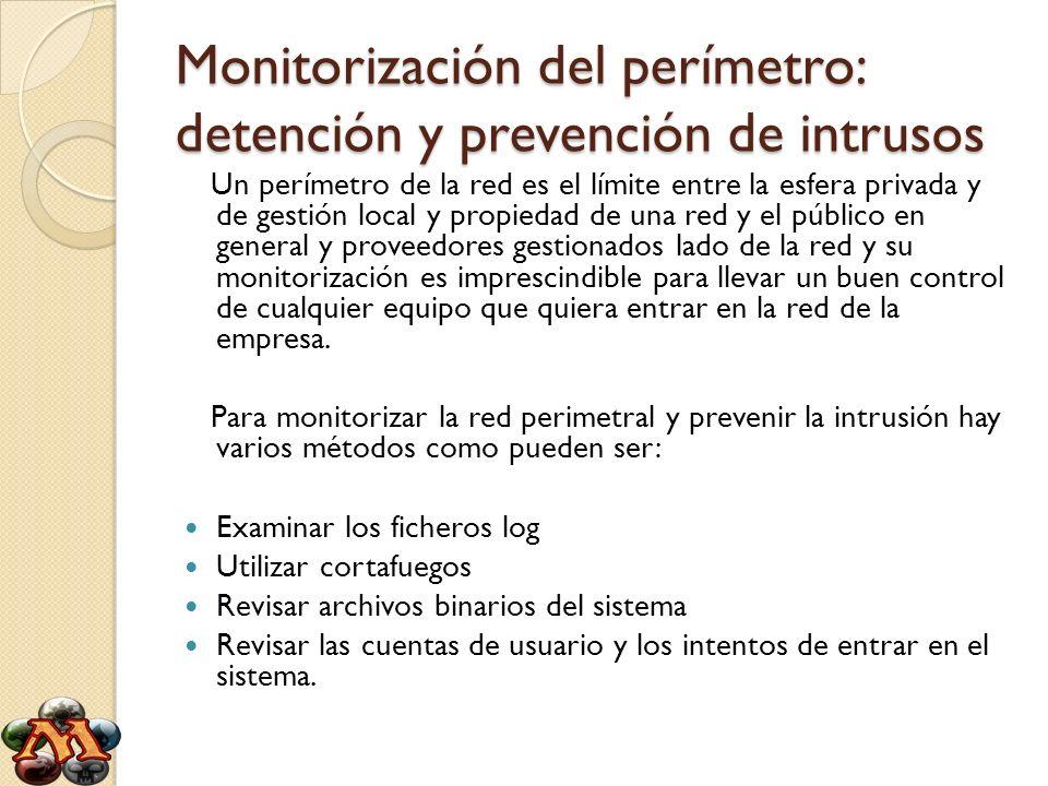 Monitorización del perímetro: detención y prevención de intrusos Un perímetro de la red es el límite entre la esfera privada y de gestión local y prop
