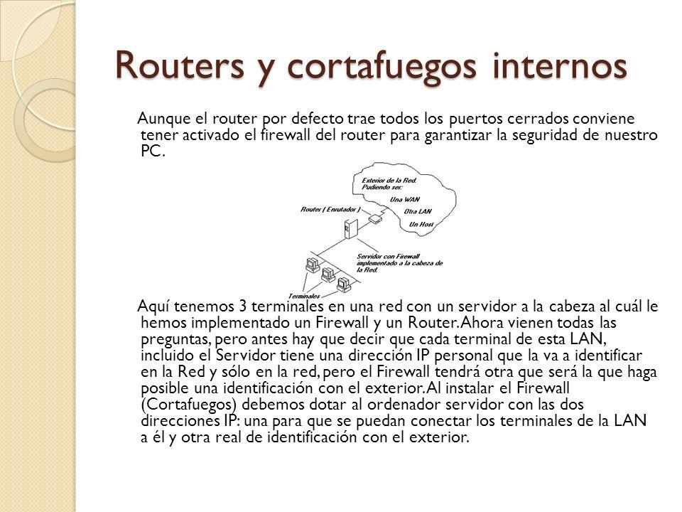 Routers y cortafuegos internos Aunque el router por defecto trae todos los puertos cerrados conviene tener activado el firewall del router para garant