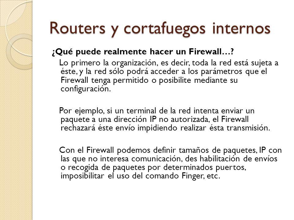 Routers y cortafuegos internos ¿Qué puede realmente hacer un Firewall…? Lo primero la organización, es decir, toda la red está sujeta a éste, y la red