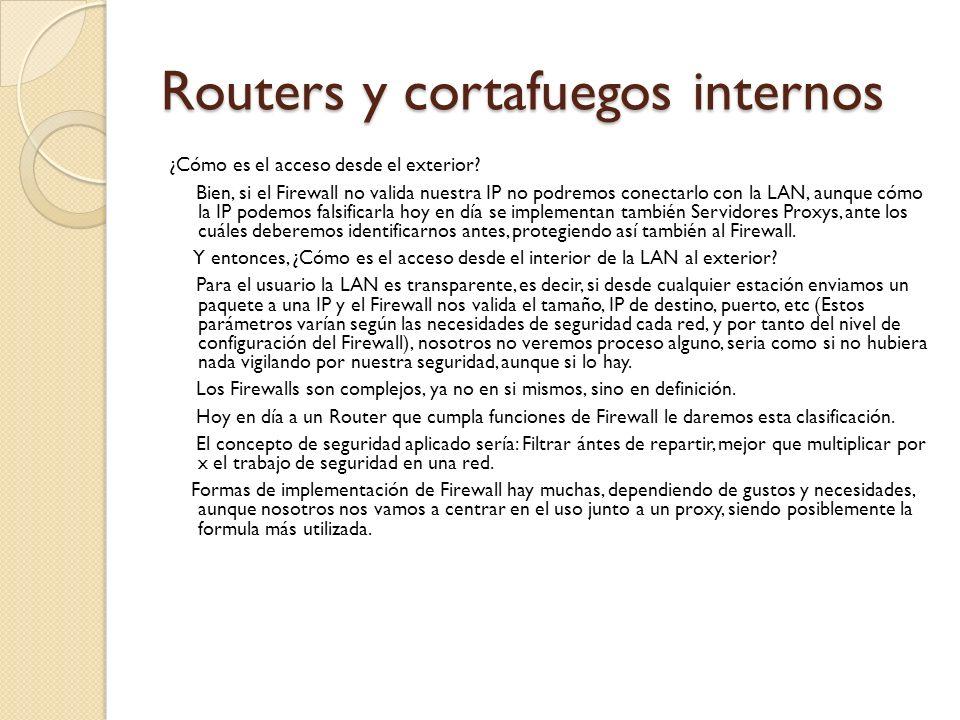 Routers y cortafuegos internos ¿Cómo es el acceso desde el exterior? Bien, si el Firewall no valida nuestra IP no podremos conectarlo con la LAN, aunq