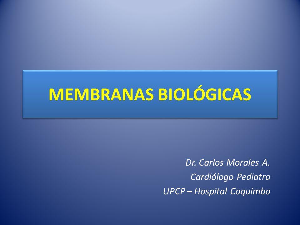 MEMBRANAS BIOLÓGICAS Dr. Carlos Morales A. Cardiólogo Pediatra UPCP – Hospital Coquimbo