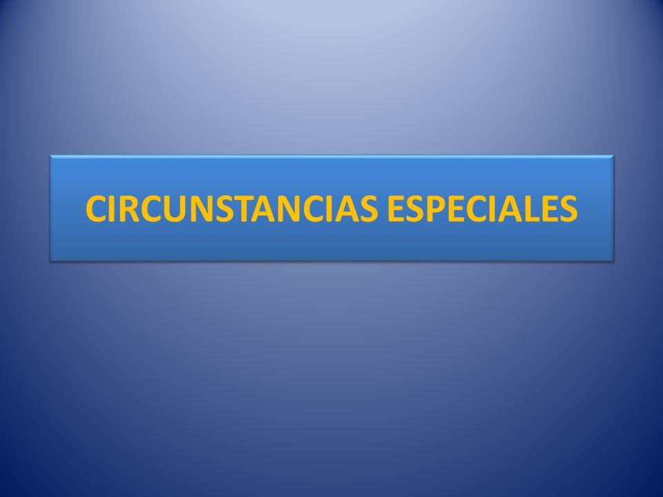 CIRCUNSTANCIAS ESPECIALES