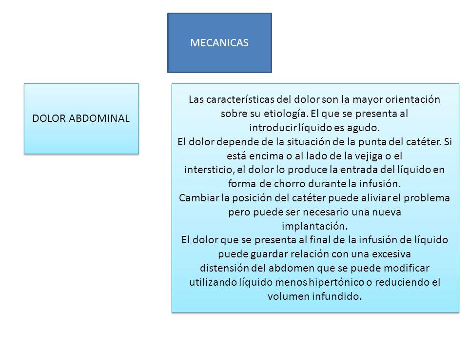 MECANICAS DOLOR ABDOMINAL Las características del dolor son la mayor orientación sobre su etiología. El que se presenta al introducir líquido es agudo