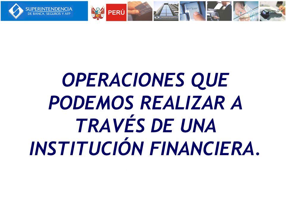OPERACIONES QUE PODEMOS REALIZAR A TRAVÉS DE UNA INSTITUCIÓN FINANCIERA.
