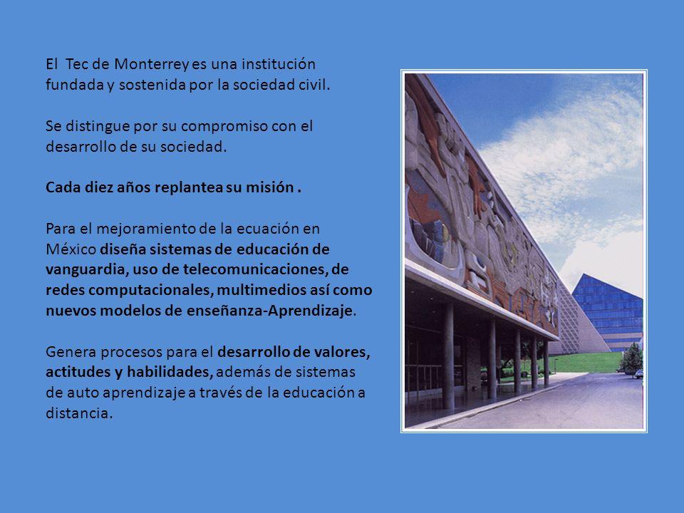El Tec de Monterrey es una institución fundada y sostenida por la sociedad civil. Se distingue por su compromiso con el desarrollo de su sociedad. Cad