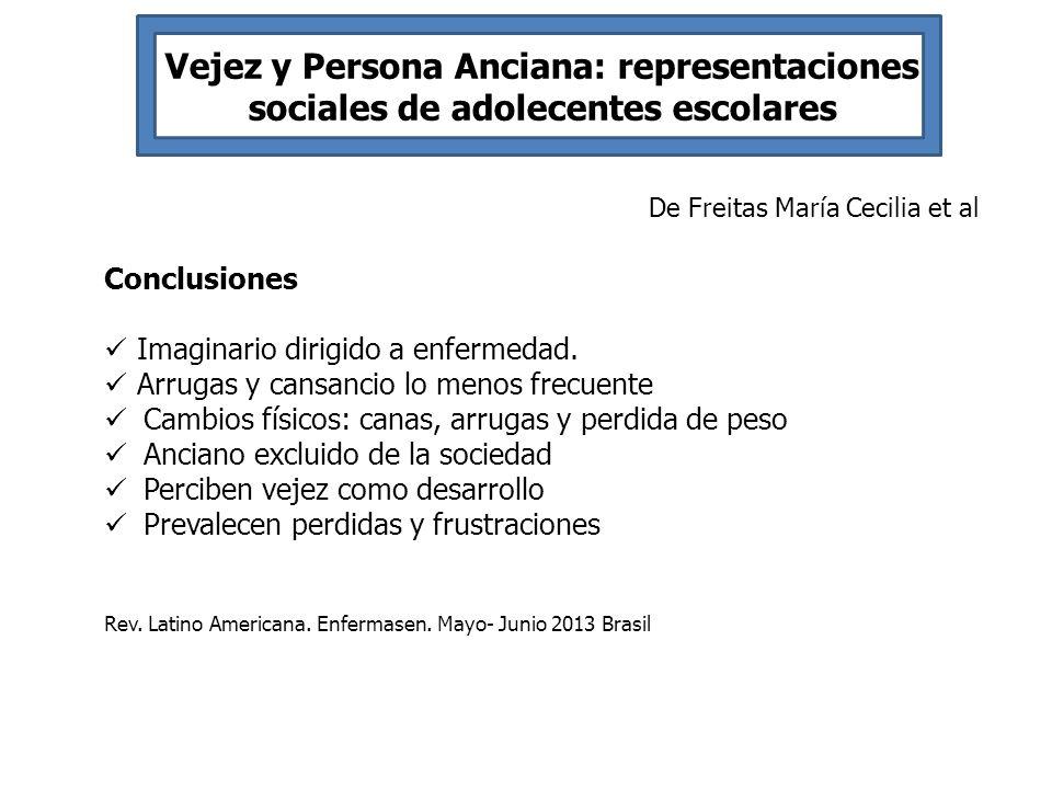 Vejez y Persona Anciana: representaciones sociales de adolecentes escolares De Freitas María Cecilia et al Conclusiones Imaginario dirigido a enfermed