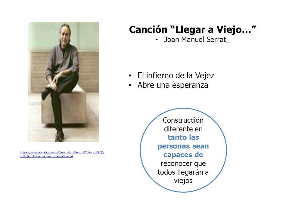 https://www.google.com.co/?gws_rd=cr&ei=_dKTUszrIcuGkQfy mYFQ#q=fotos+de+joan+manuel+serrat Canción Llegar a Viejo… -Joan Manuel Serrat_ El infierno d