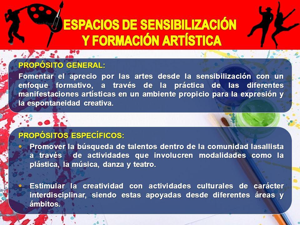 PROPÓSITO GENERAL: Fomentar el aprecio por las artes desde la sensibilización con un enfoque formativo, a través de la práctica de las diferentes manifestaciones artísticas en un ambiente propicio para la expresión y la espontaneidad creativa.