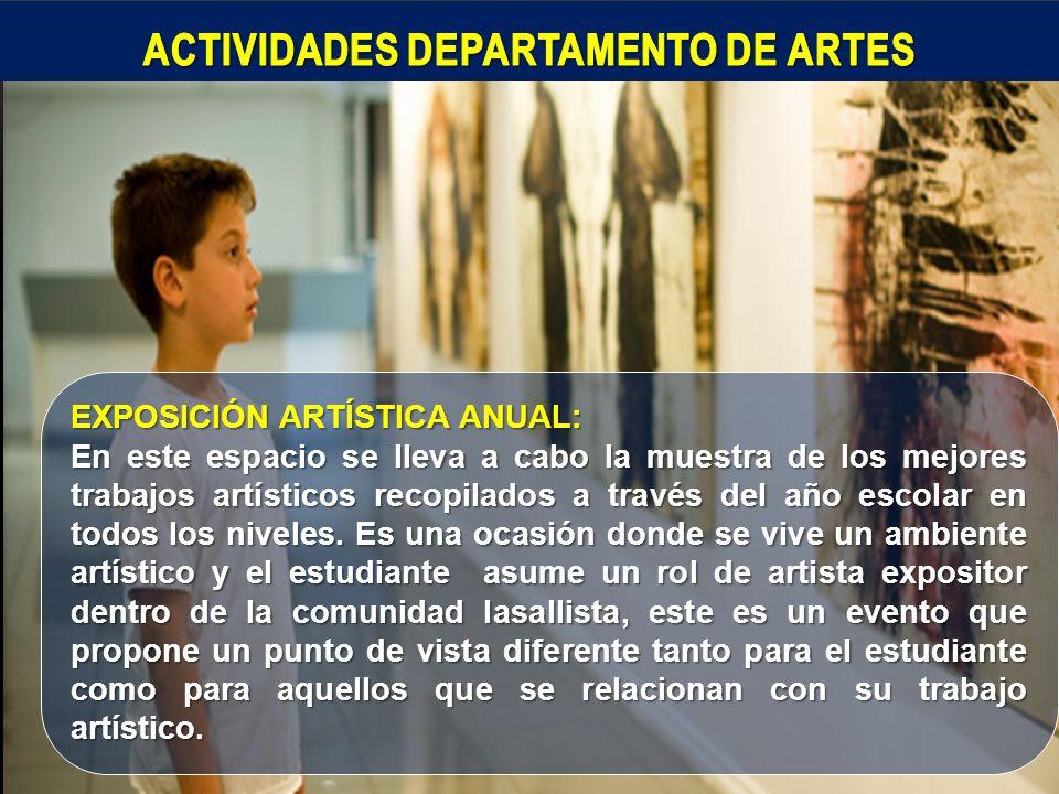 EXPOSICIÓN ARTÍSTICA ANUAL: En este espacio se lleva a cabo la muestra de los mejores trabajos artísticos recopilados a través del año escolar en todos los niveles.