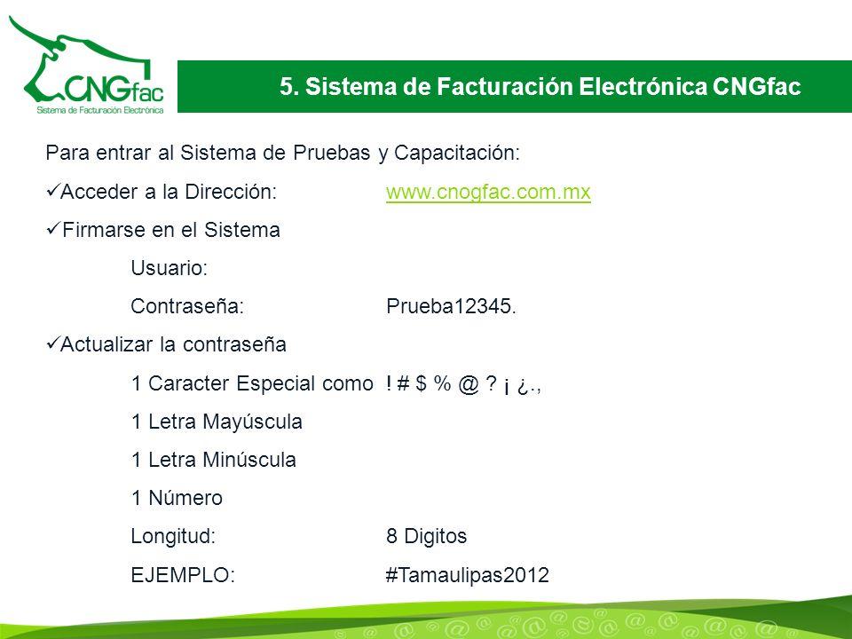 5. Sistema de Facturación Electrónica CNGfac Para entrar al Sistema de Pruebas y Capacitación: Acceder a la Dirección:www.cnogfac.com.mxwww.cnogfac.co