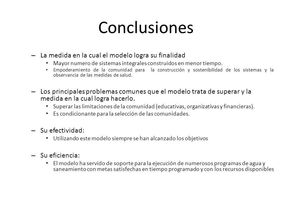 Conclusiones – La medida en la cual el modelo logra su finalidad Mayor numero de sistemas integrales construidos en menor tiempo. Empoderamiento de la