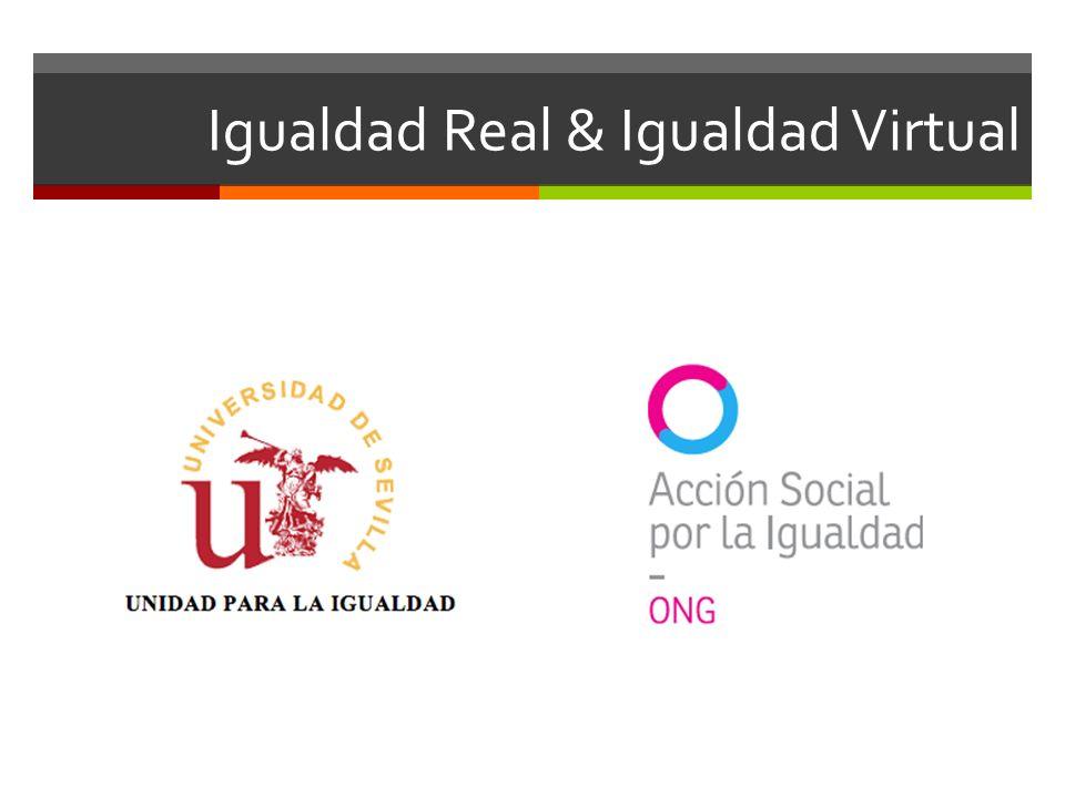 Igualdad Real & Igualdad Virtual