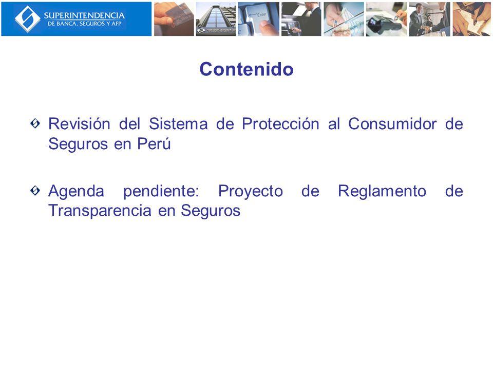 Contenido Revisión del Sistema de Protección al Consumidor de Seguros en Perú Agenda pendiente: Proyecto de Reglamento de Transparencia en Seguros